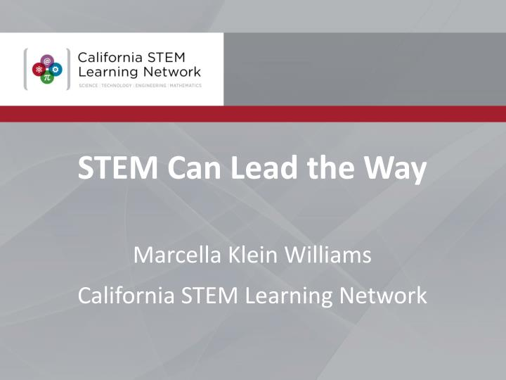 stem can lead the way marcella klein williams california stem learning network n.