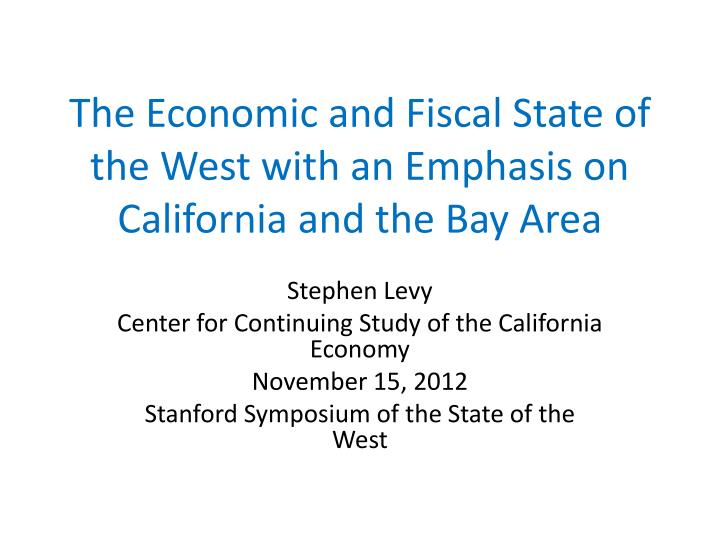 the economic and fiscal state of the west with an emphasis on california and the bay area n.