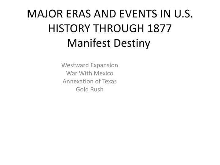 major eras and events in u s history through 1877 manifest destiny n.