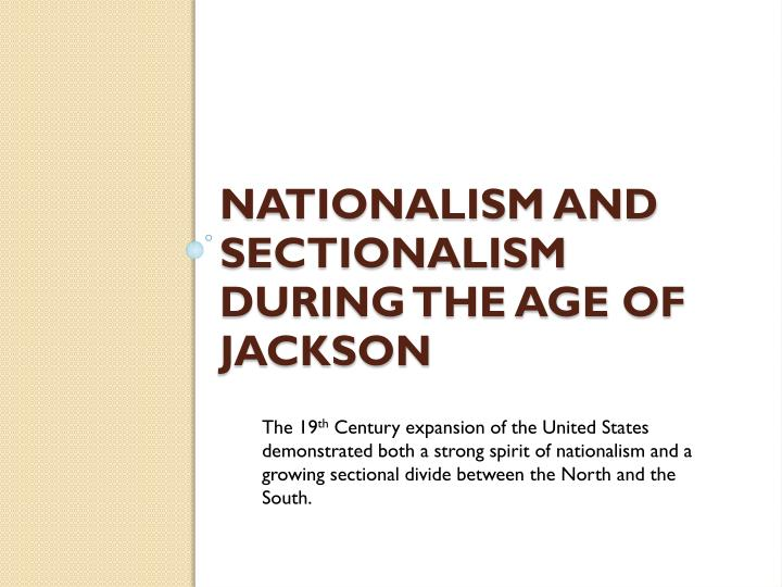 nationalism and sectionalism during the age of jackson n.
