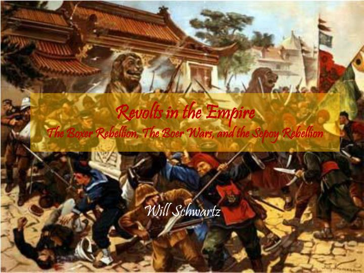 revolts in the empire the boxer rebellion the boer wars and the sepoy rebellion n.