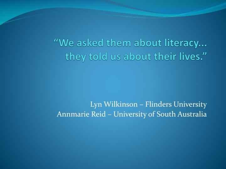 we asked them about literacy they told us about their lives n.