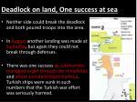 deadlock on land one success at sea