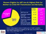 women eligible for art are at highest risk for mother to child hiv transmission and mortality