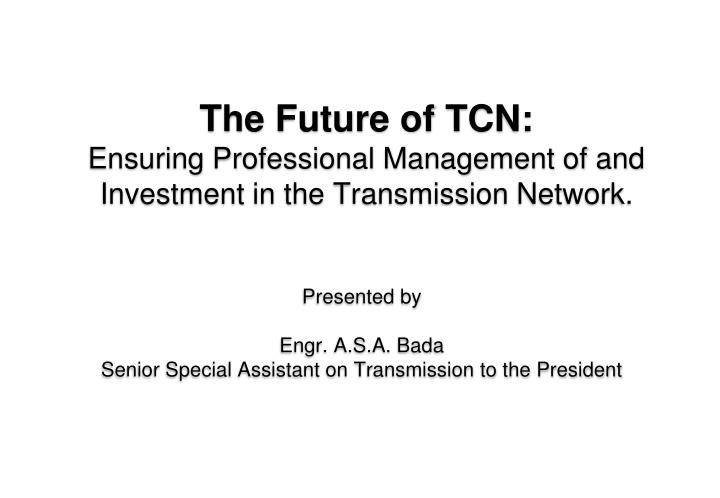 the future of tcn ensuring professional management of and investment in the transmission network n.