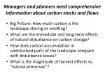 managers and planners need comprehensive information about carbon stocks and flows