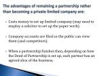 the advantages of remaining a partnership rather than becoming a private limited company are
