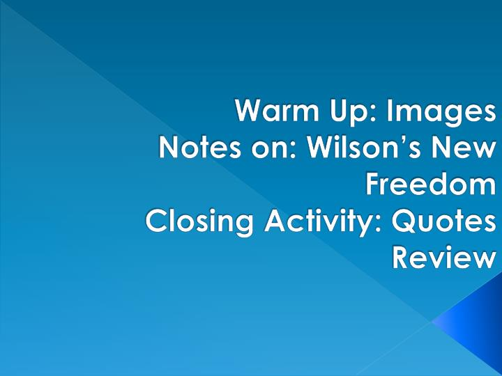 warm up images notes on wilson s new freedom closing activity quotes review n.