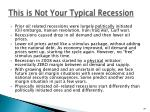 this is not your typical recession