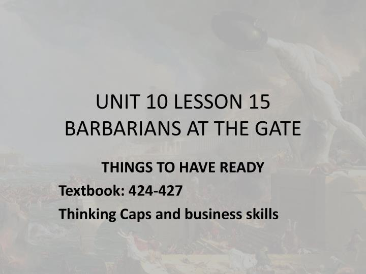 unit 10 lesson 15 barbarians at the gate n.