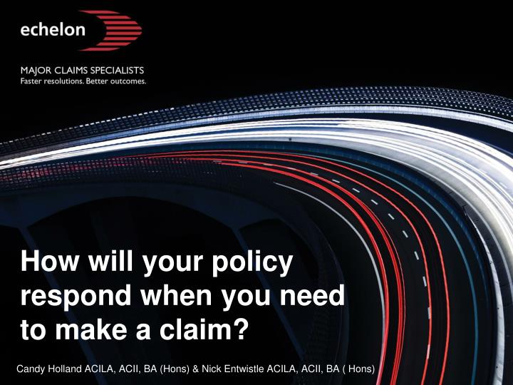 how will your policy respond when you need to make a claim n.