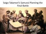 saigo takamori s samurai planning the final battle
