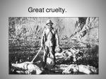 great cruelty