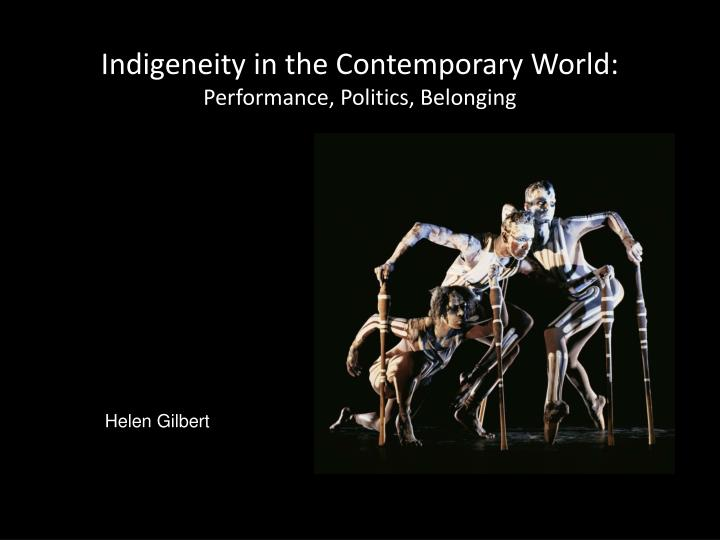 indigeneity in the contemporary world performance politics belonging n.
