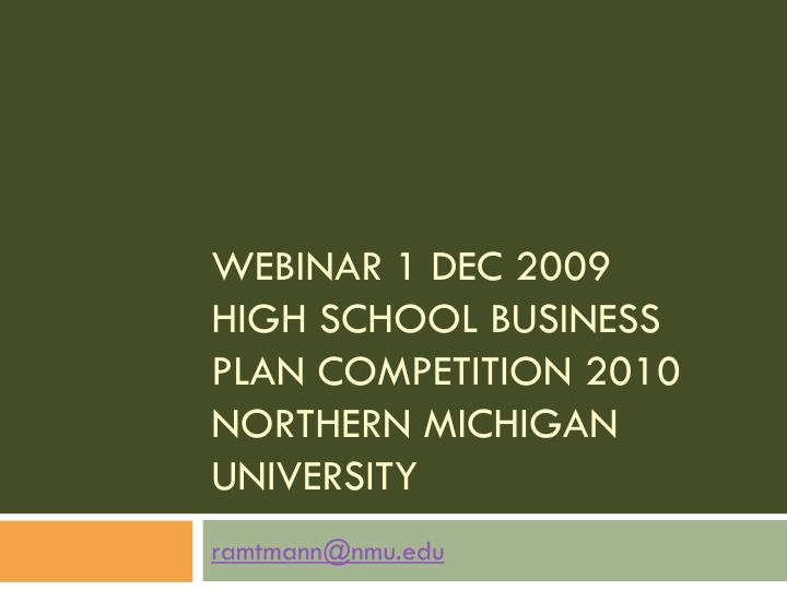 webinar 1 dec 2009 high school business plan competition 2010 northern michigan university n.
