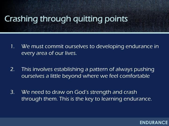 Crashing through quitting points