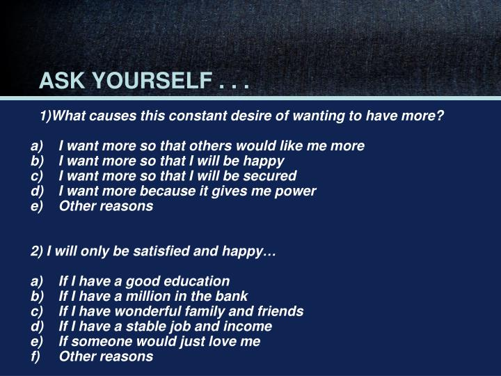 ASK YOURSELF . . .
