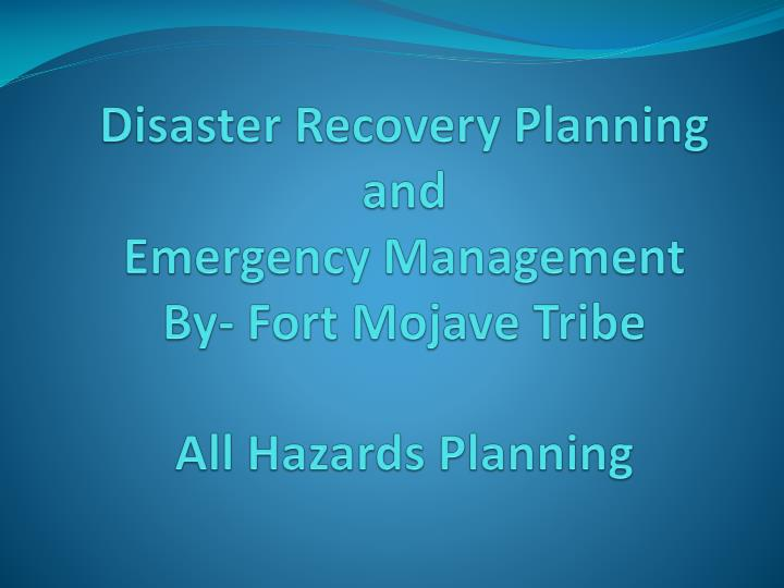 disaster recovery planning and emergency management by fort mojave tribe all hazards planning n.