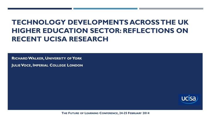 technology developments across the uk higher education sector reflections on recent ucisa research n.