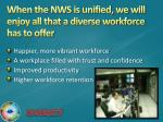 when the nws is unified we will enjoy all that a diverse workforce has to offer