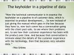 the keyholder in a pipeline of data