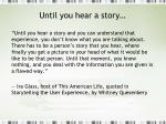 until you hear a story