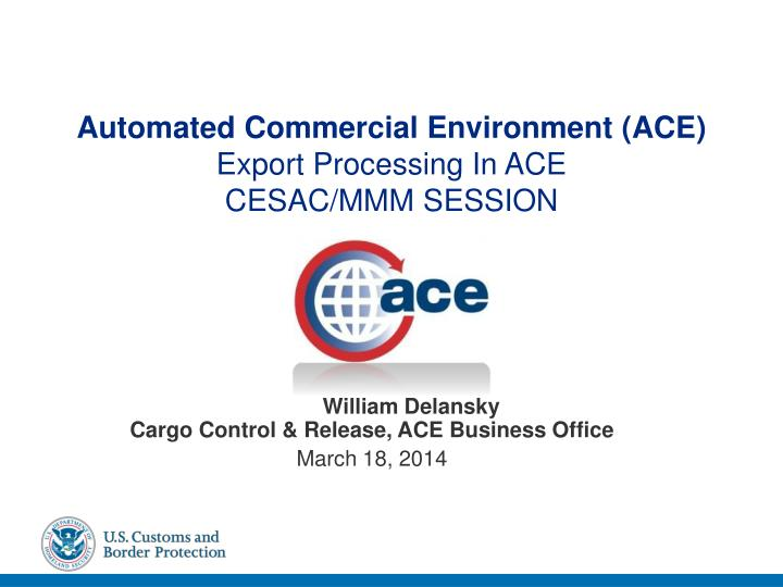 automated commercial environment ace export processing in ace cesac mmm session n.