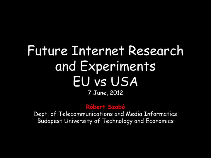 Future Internet Research and Experiments