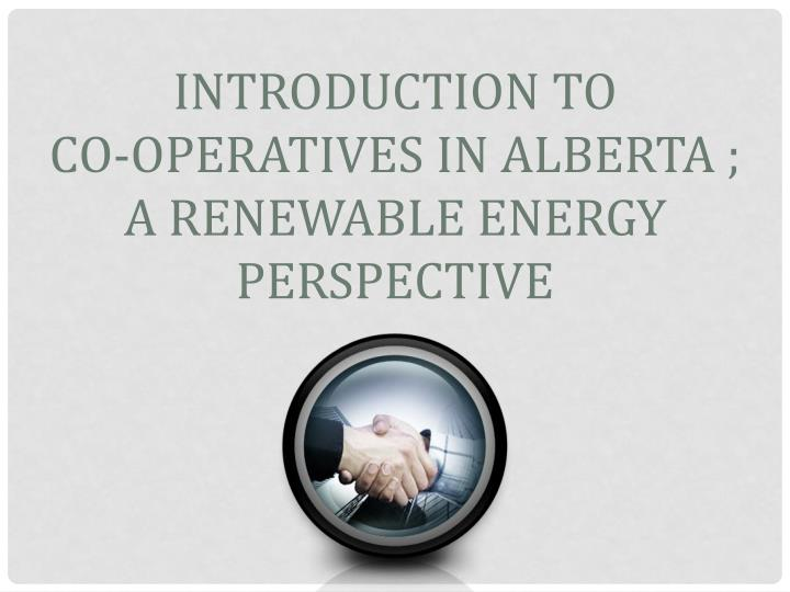 introduction to co operatives in alberta a renewable energy perspective n.