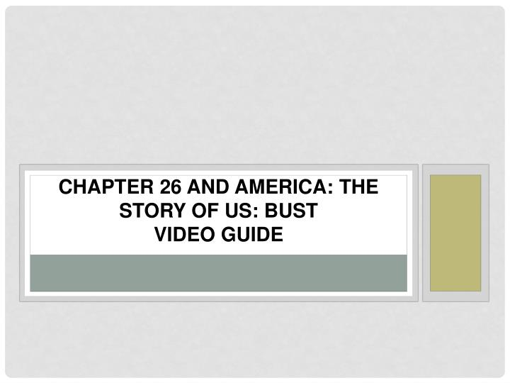 chapter 26 and america the story of us bust video guide n.