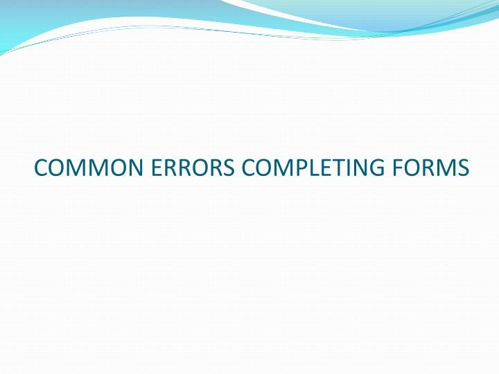 COMMON ERRORS COMPLETING FORMS