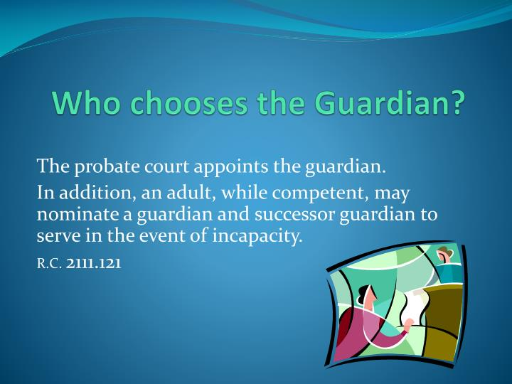 Who chooses the Guardian?
