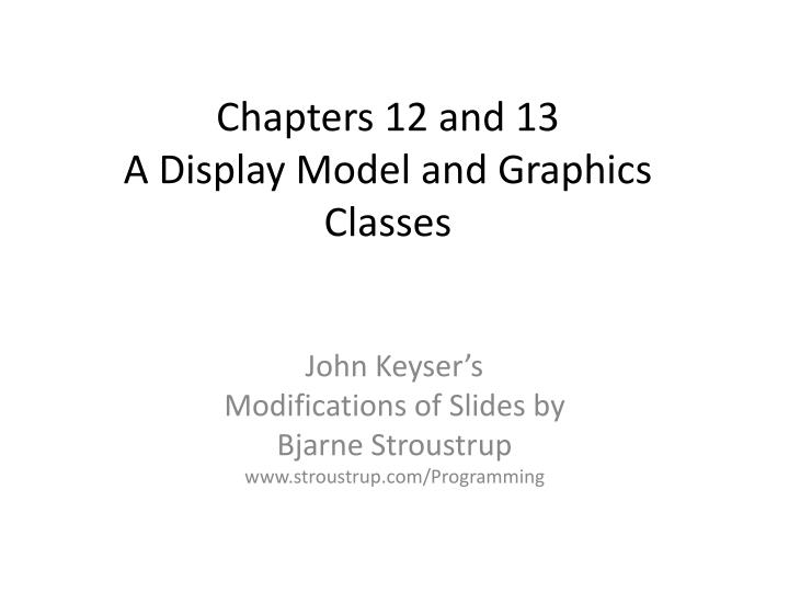 chapters 12 and 13 a display model and graphics classes n.