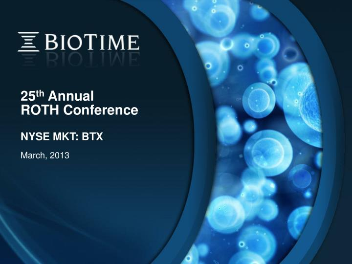 25 th annual roth conference nyse mkt btx n.