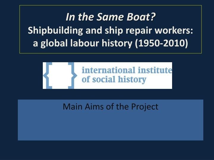 in the same boat shipbuilding and ship repair workers a global labour history 1950 2010 n.