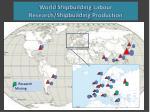 world shipbuilding labour research shipbuilding production