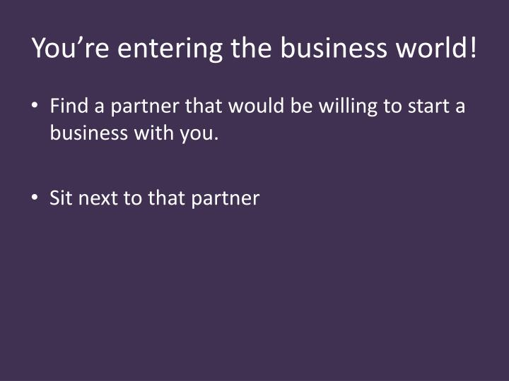 you re entering the business world n.