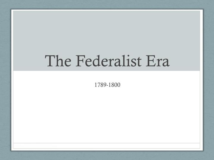 the federalist era n.