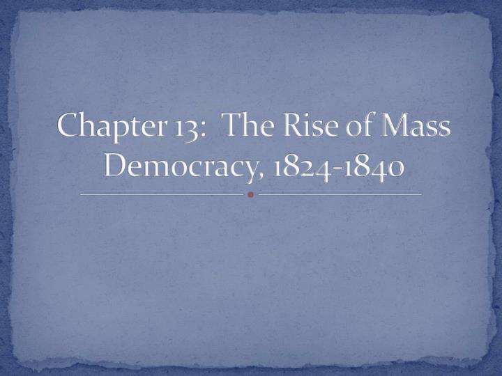 chapter 13 the rise of mass democracy 1824 1840 n.