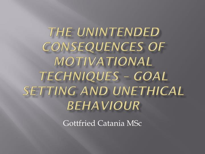 the unintended consequences of motivational techniques goal setting and unethical behaviour n.