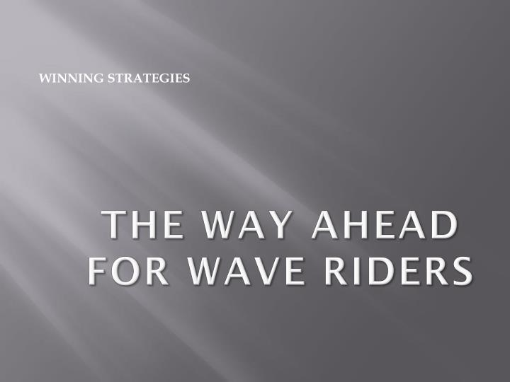 the way ahead for wave riders n.