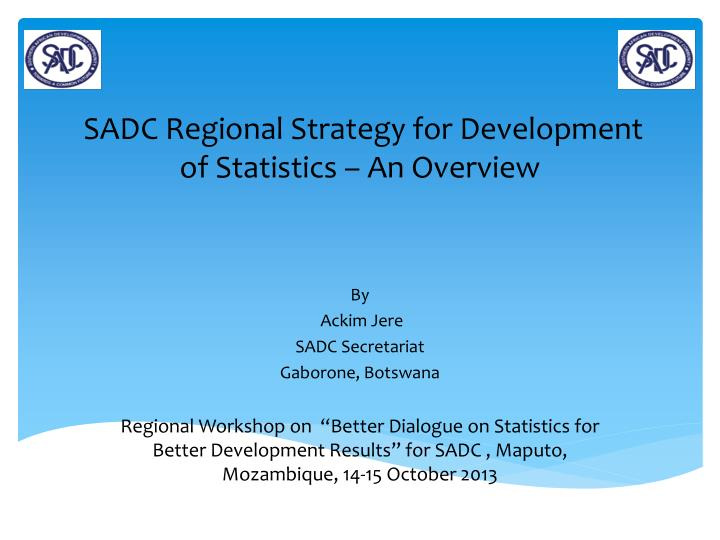 sadc regional strategy for development of statistics an overview n.