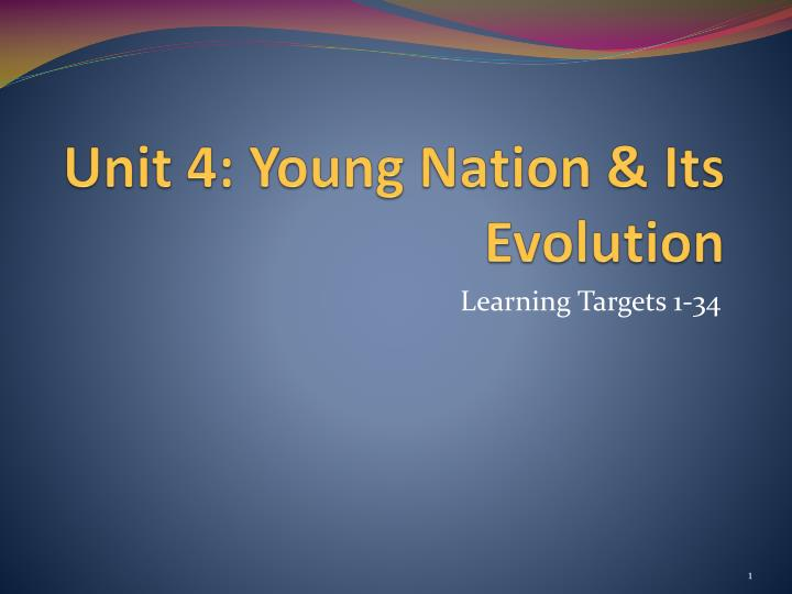 unit 4 young nation its evolution n.