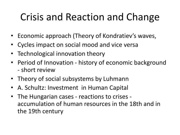 Crisis and reaction and change