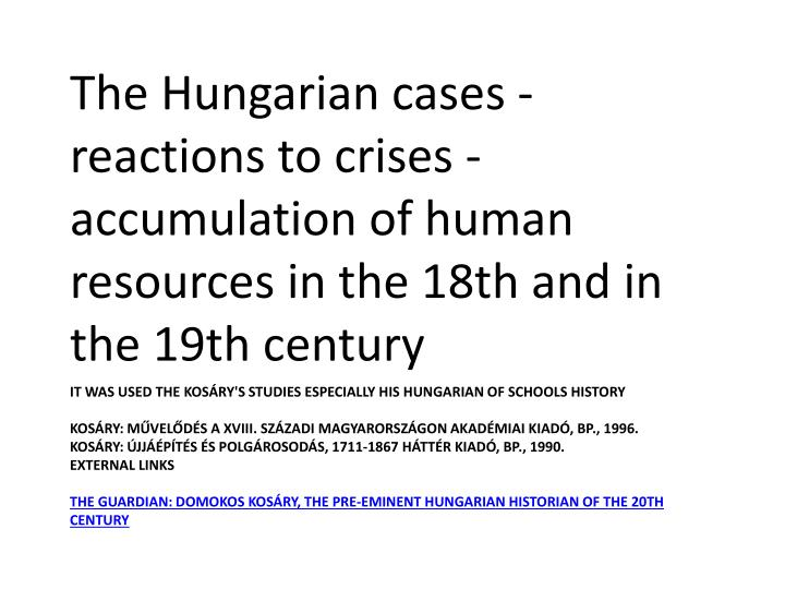 The Hungarian cases - reactions to crises - accumulation of human resources in the 18th and in the 19th century
