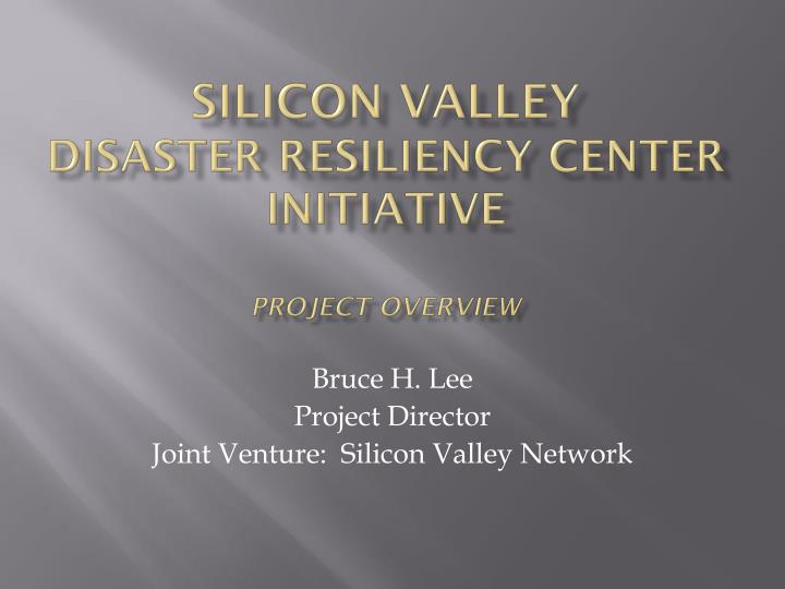 silicon valley disaster resiliency center initiative project overview n.