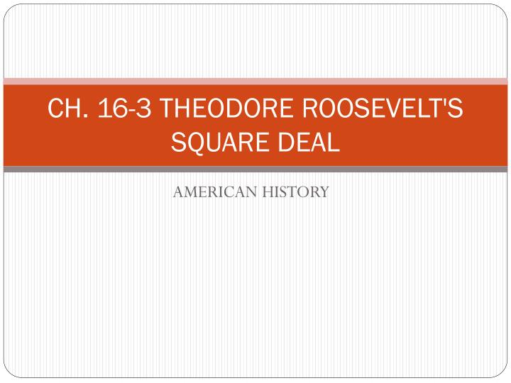ch 16 3 theodore roosevelt s square deal n.