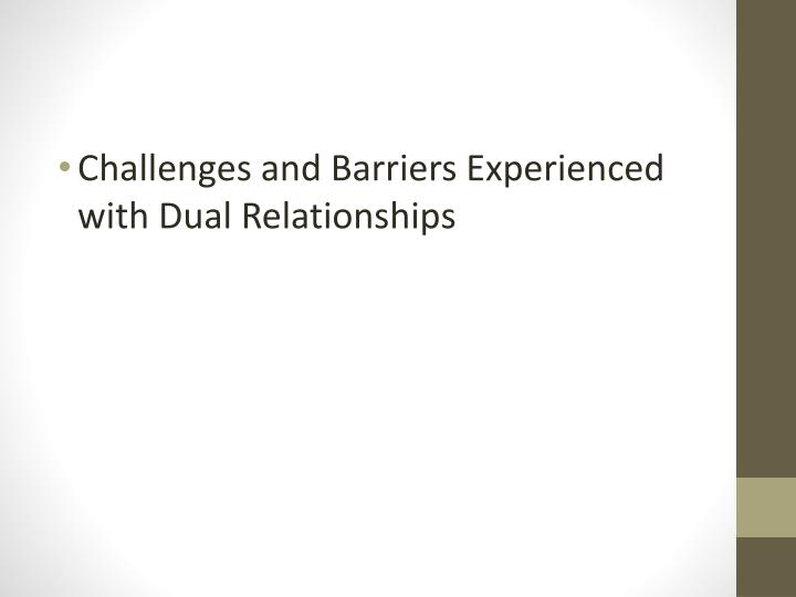 Challenges and Barriers Experienced with Dual Relationships