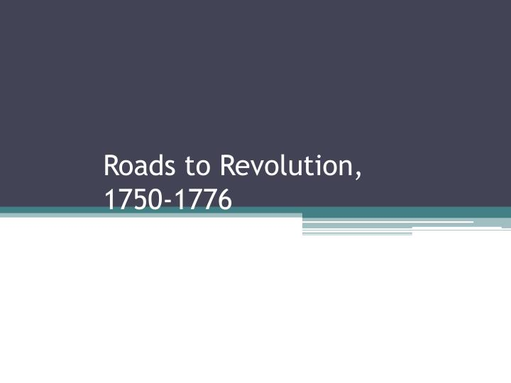 roads to revolution 1750 1776 n.