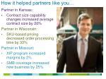 how it helped partners like you